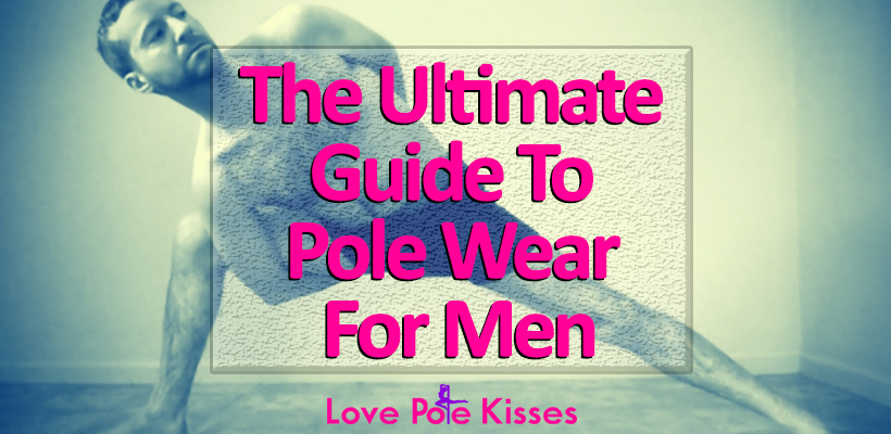 The Ultimate Guide To Pole Wear For Men