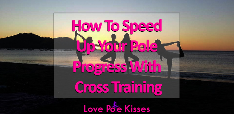 How To Speed Up Your Pole Progress With Cross Training