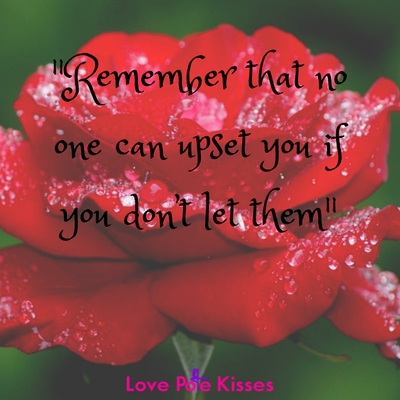 no one can upset you if you don't let them